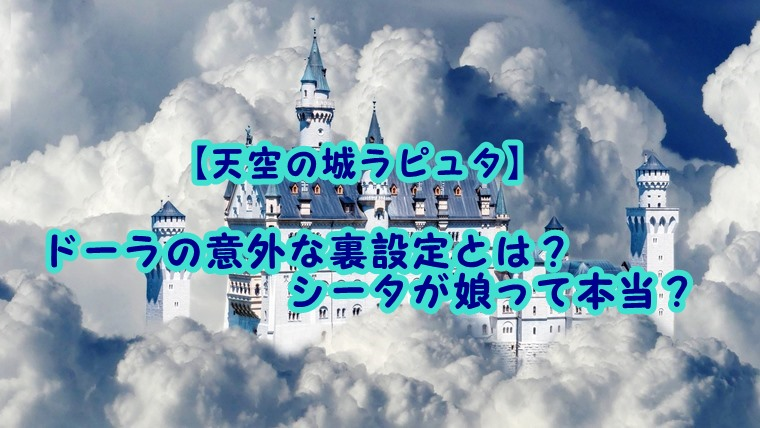 【天空の城ラピュタ】ドーラの意外な裏設定とは?シータが娘って本当?